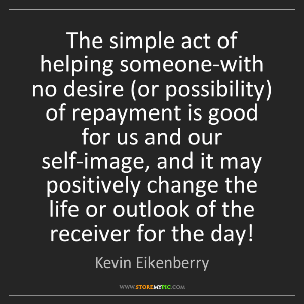 Kevin Eikenberry: The simple act of helping someone-with no desire (or...