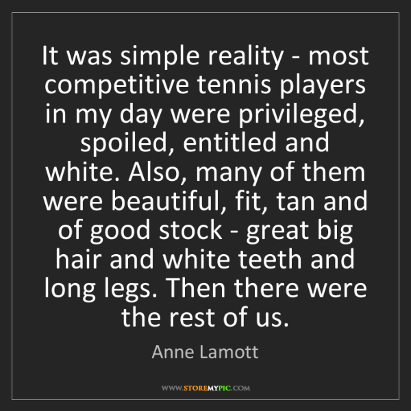 Anne Lamott: It was simple reality - most competitive tennis players...