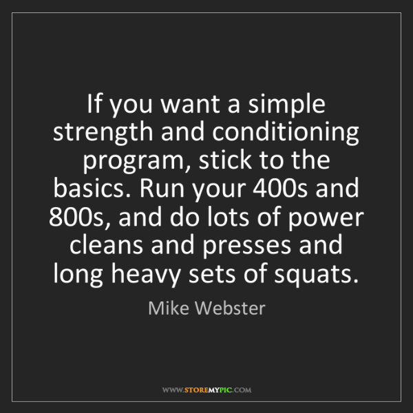 Mike Webster: If you want a simple strength and conditioning program,...