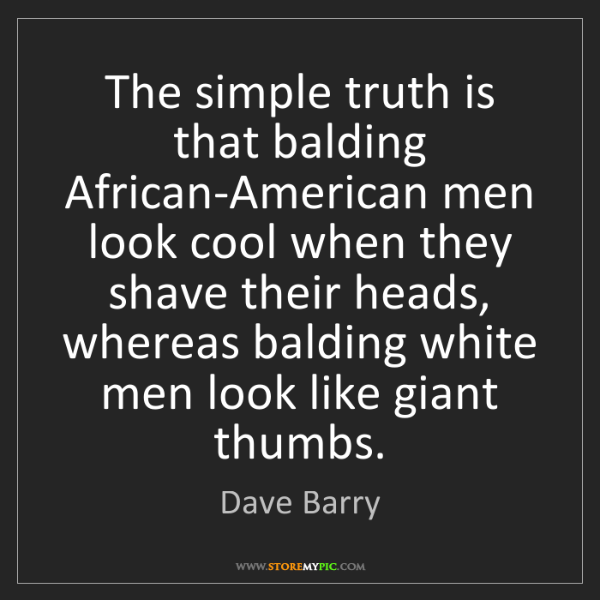 Dave Barry: The simple truth is that balding African-American men...