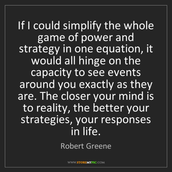 Robert Greene: If I could simplify the whole game of power and strategy...