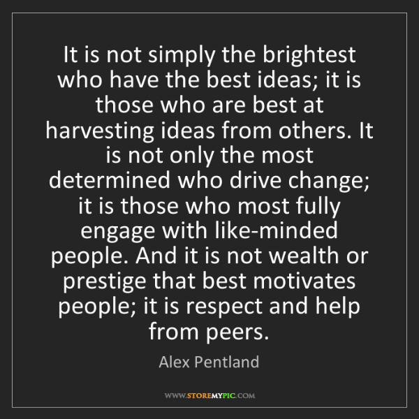Alex Pentland: It is not simply the brightest who have the best ideas;...