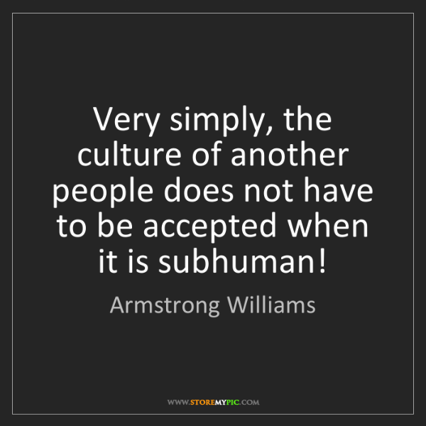 Armstrong Williams: Very simply, the culture of another people does not have...