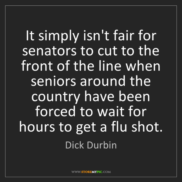 Dick Durbin: It simply isn't fair for senators to cut to the front...