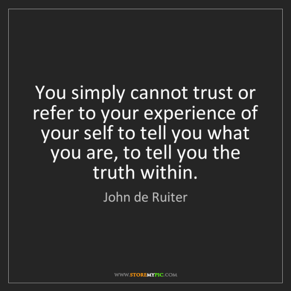 John de Ruiter: You simply cannot trust or refer to your experience of...