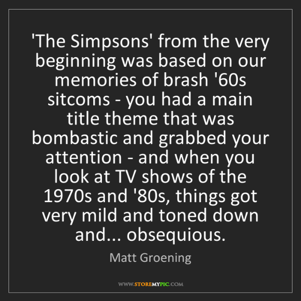 Matt Groening: 'The Simpsons' from the very beginning was based on our...