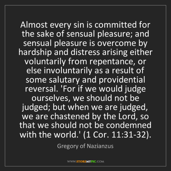 Gregory of Nazianzus: Almost every sin is committed for the sake of sensual...