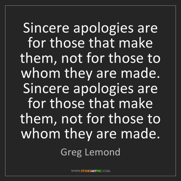 Greg Lemond: Sincere apologies are for those that make them, not for...
