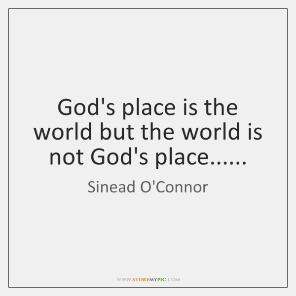 God's place is the world but the world is not God's place......