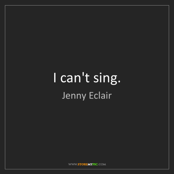 Jenny Eclair: I can't sing.