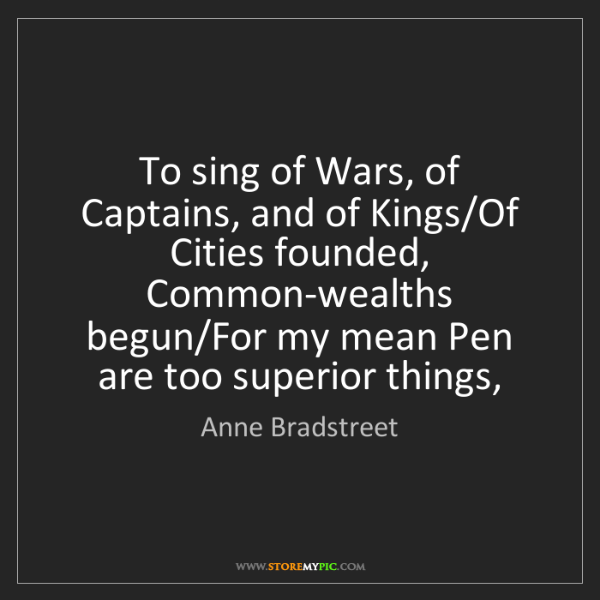 Anne Bradstreet: To sing of Wars, of Captains, and of Kings/Of Cities...