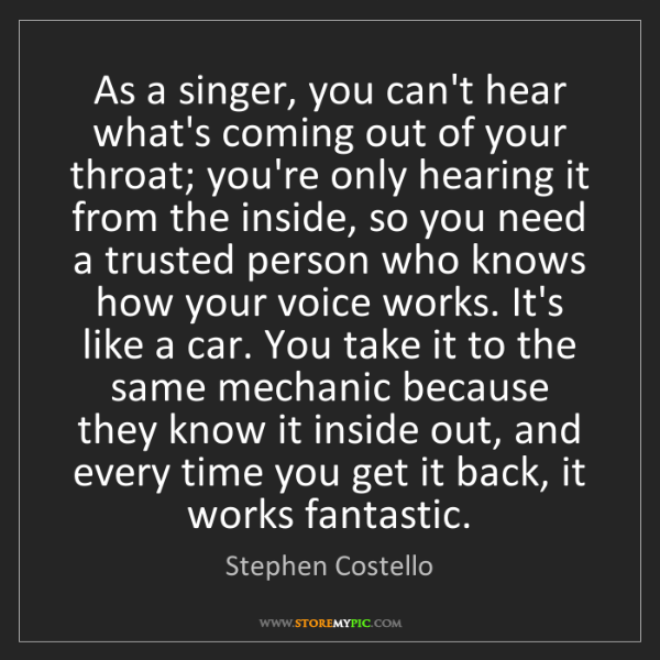 Stephen Costello: As a singer, you can't hear what's coming out of your...