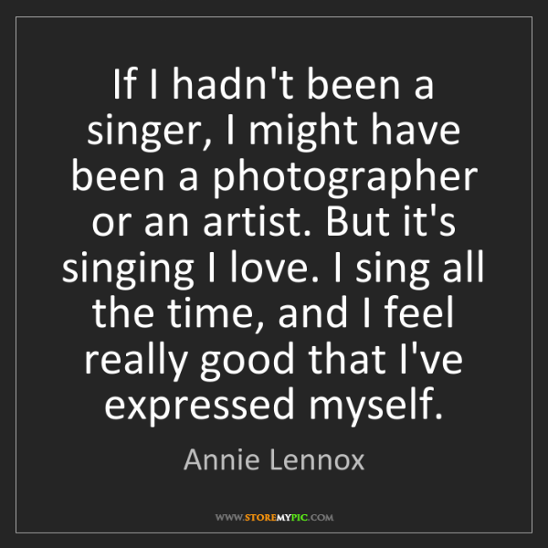 Annie Lennox: If I hadn't been a singer, I might have been a photographer...
