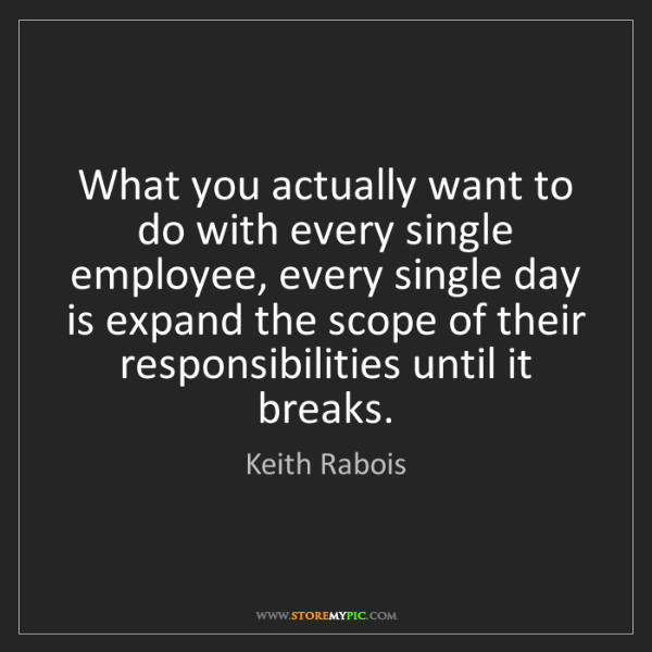 Keith Rabois: What you actually want to do with every single employee,...