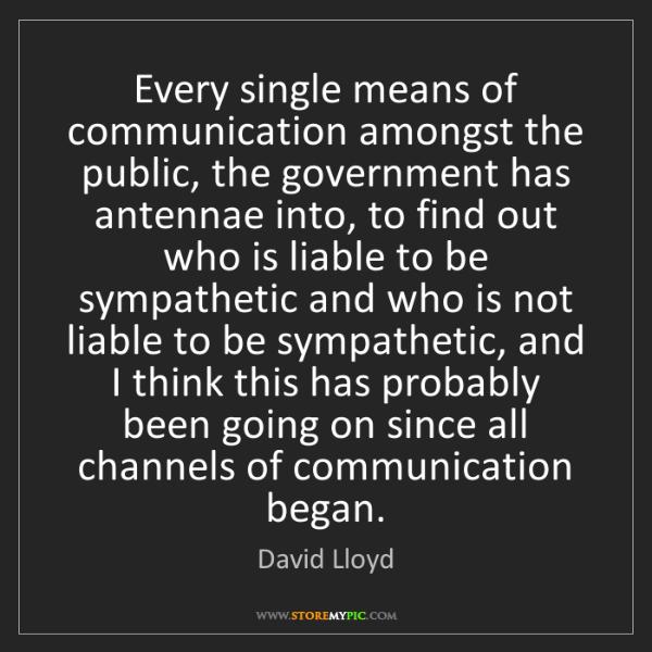 David Lloyd: Every single means of communication amongst the public,...
