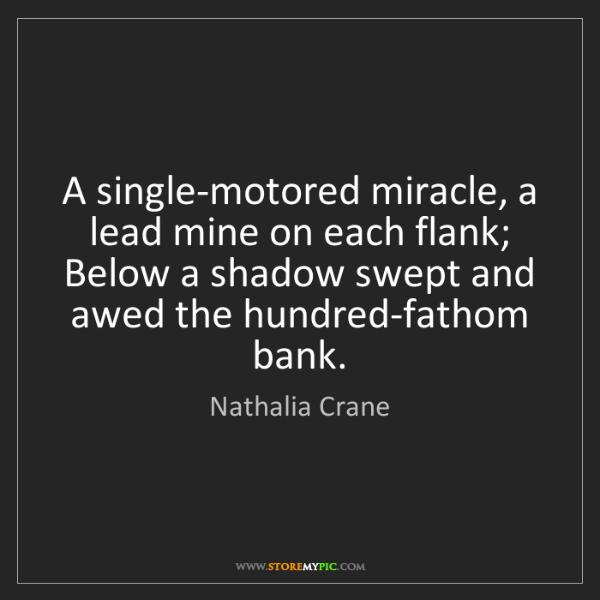 Nathalia Crane: A single-motored miracle, a lead mine on each flank;...