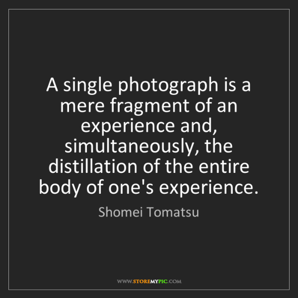 Shomei Tomatsu: A single photograph is a mere fragment of an experience...