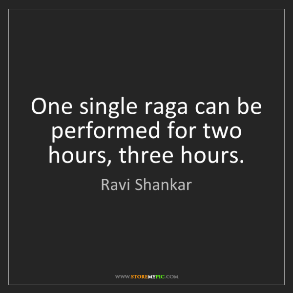 Ravi Shankar: One single raga can be performed for two hours, three...