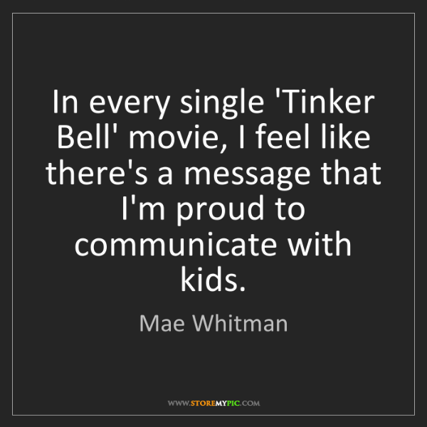Mae Whitman: In every single 'Tinker Bell' movie, I feel like there's...
