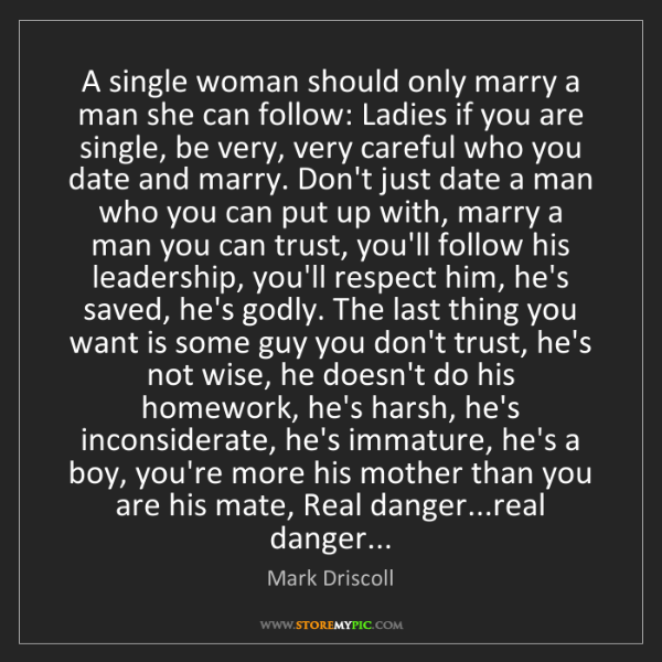 Mark Driscoll: A single woman should only marry a man she can follow:...