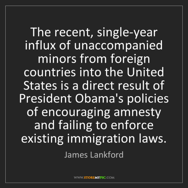 James Lankford: The recent, single-year influx of unaccompanied minors...