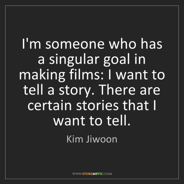 Kim Jiwoon: I'm someone who has a singular goal in making films:...