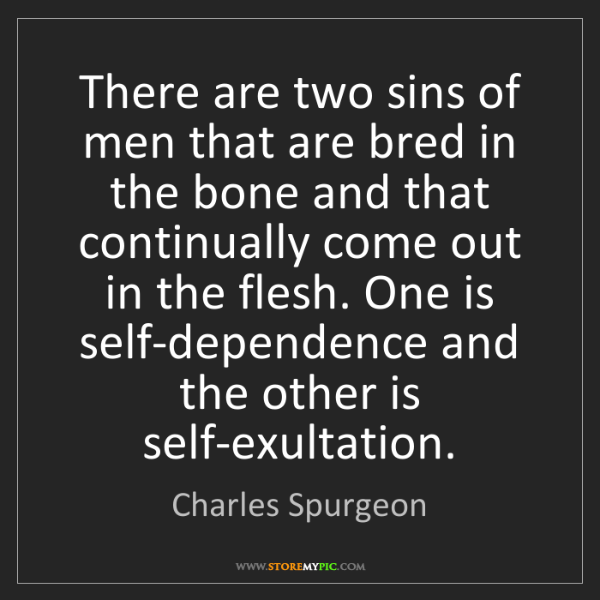 Charles Spurgeon: There are two sins of men that are bred in the bone and...