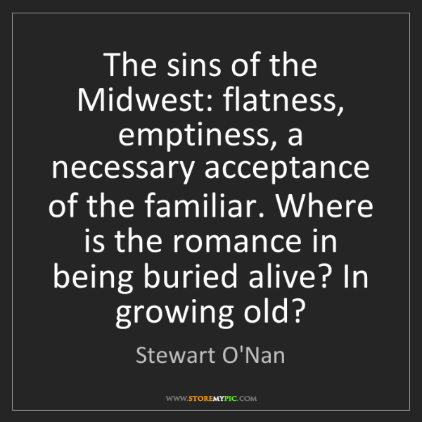 Stewart O'Nan: The sins of the Midwest: flatness, emptiness, a necessary...