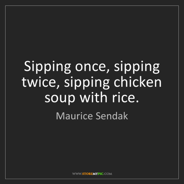Maurice Sendak: Sipping once, sipping twice, sipping chicken soup with...