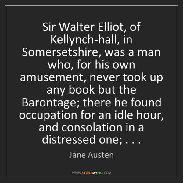 Jane Austen: Sir Walter Elliot, of Kellynch-hall, in Somersetshire,...