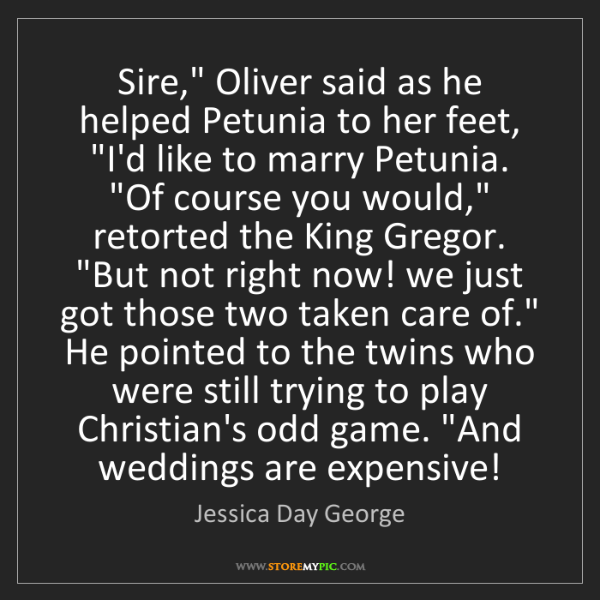 "Jessica Day George: Sire,"" Oliver said as he helped Petunia to her feet,..."