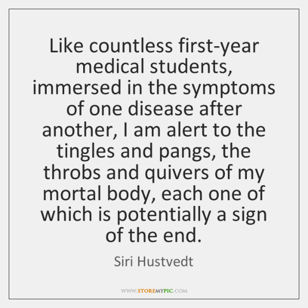 Like countless first-year medical students, immersed in the symptoms of one disease ...