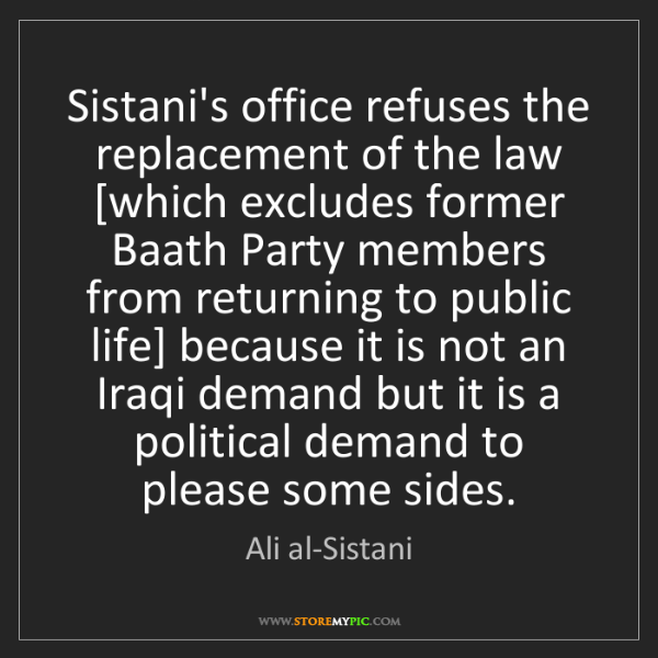 Ali al-Sistani: Sistani's office refuses the replacement of the law [which...