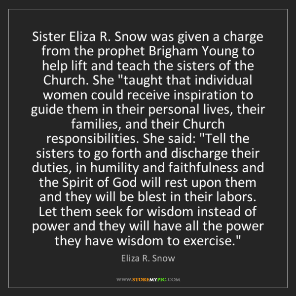 Eliza R. Snow: Sister Eliza R. Snow was given a charge from the prophet...