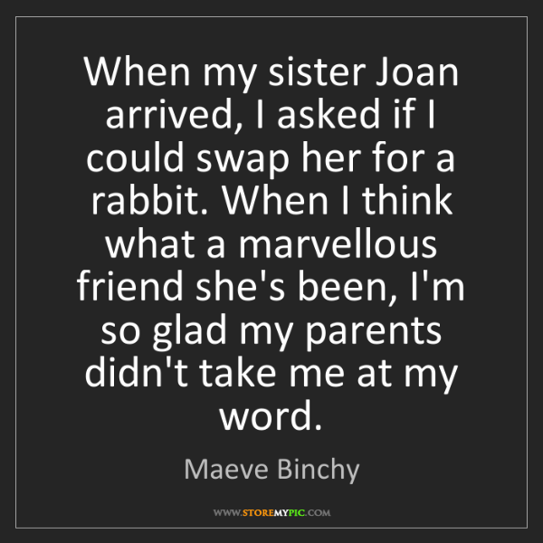 Maeve Binchy: When my sister Joan arrived, I asked if I could swap...