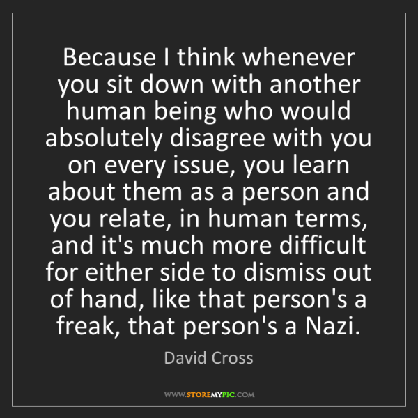 David Cross: Because I think whenever you sit down with another human...