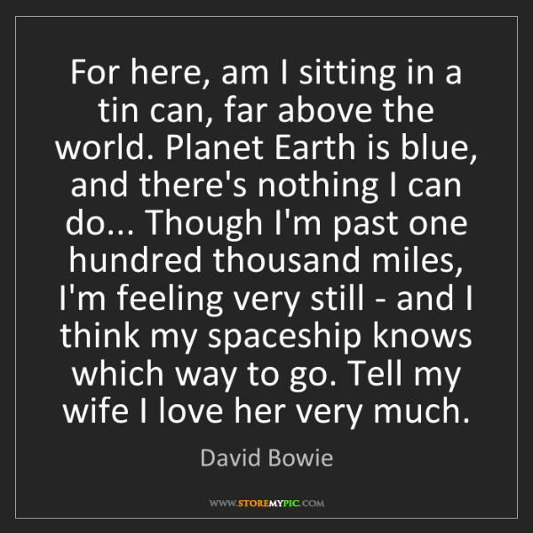 David Bowie: For here, am I sitting in a tin can, far above the world....