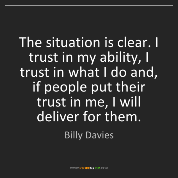 Billy Davies: The situation is clear. I trust in my ability, I trust...