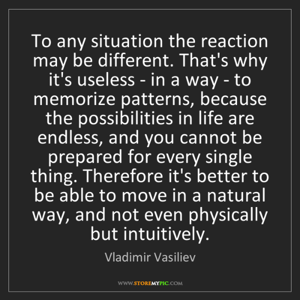 Vladimir Vasiliev: To any situation the reaction may be different. That's...