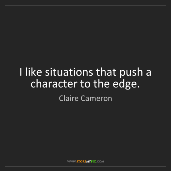 Claire Cameron: I like situations that push a character to the edge.