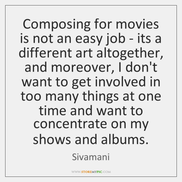 Composing for movies is not an easy job - its a different ...