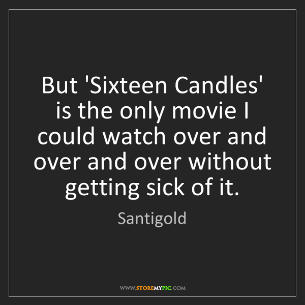 Santigold: But 'Sixteen Candles' is the only movie I could watch...