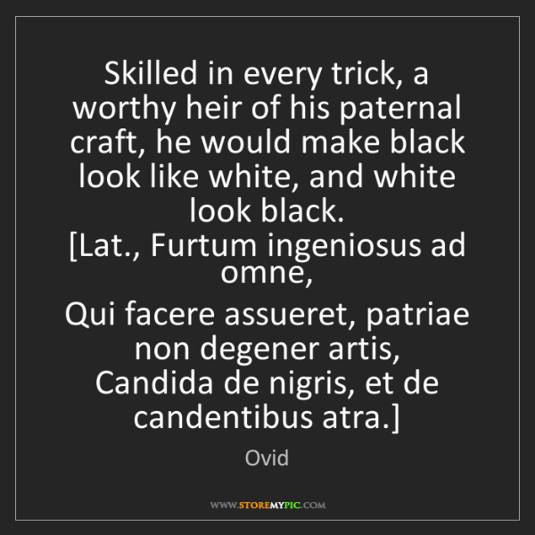 Ovid: Skilled in every trick, a worthy heir of his paternal...