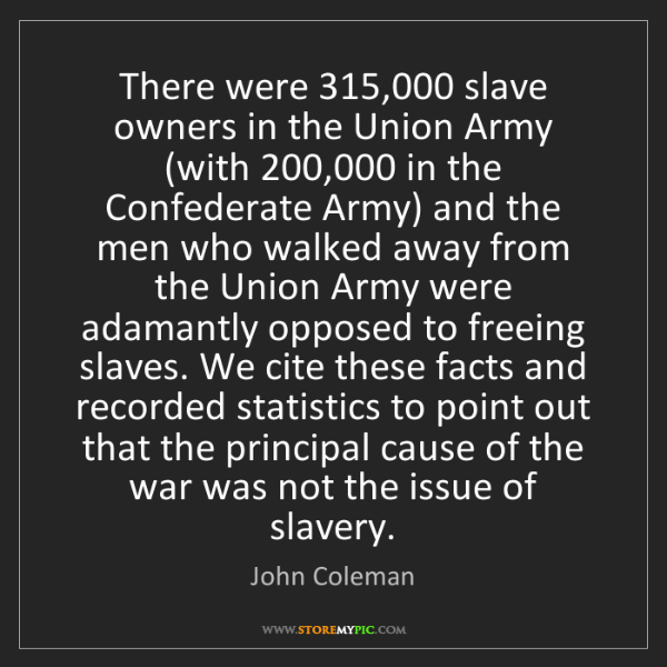 John Coleman: There were 315,000 slave owners in the Union Army (with...