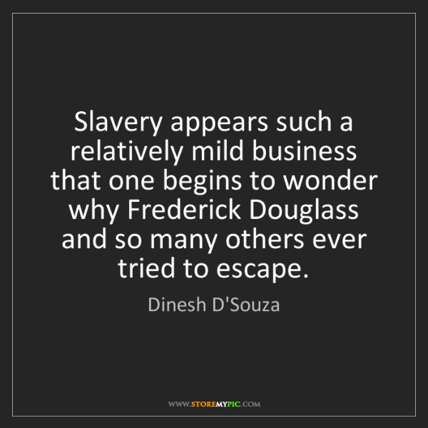 Dinesh D'Souza: Slavery appears such a relatively mild business that...