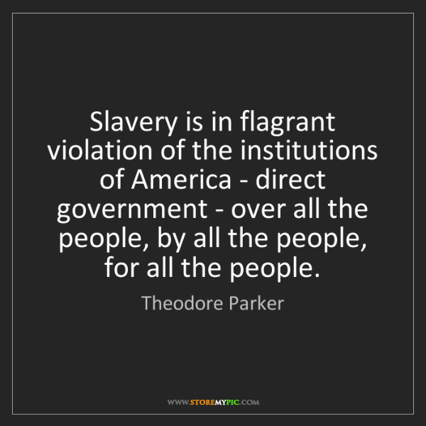 Theodore Parker: Slavery is in flagrant violation of the institutions...