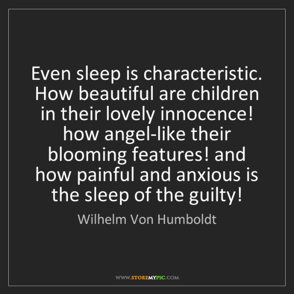 Wilhelm Von Humboldt: Even sleep is characteristic. How beautiful are children...
