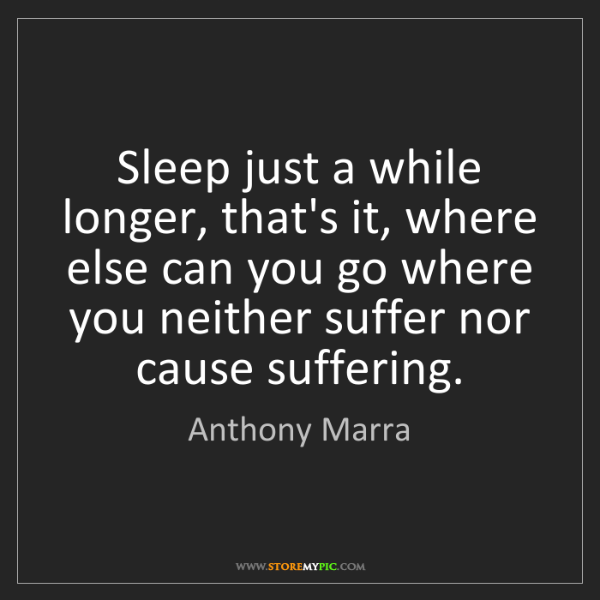 Anthony Marra: Sleep just a while longer, that's it, where else can...