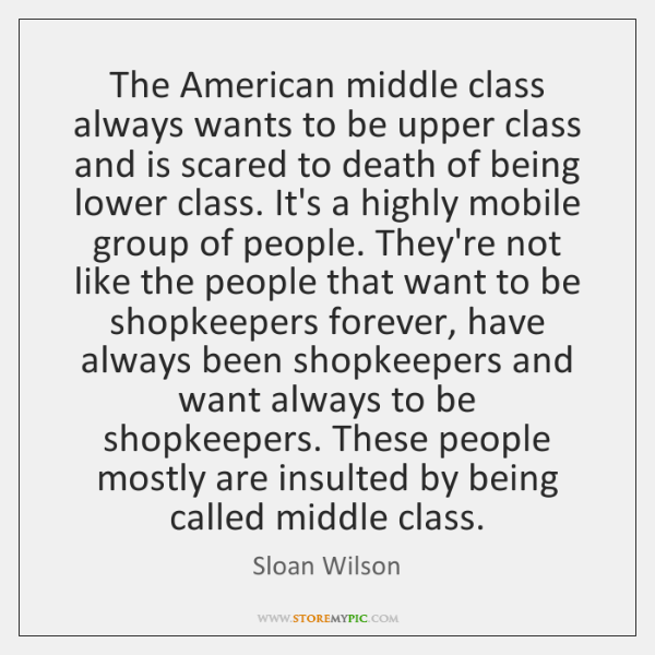 The American middle class always wants to be upper class and is ...