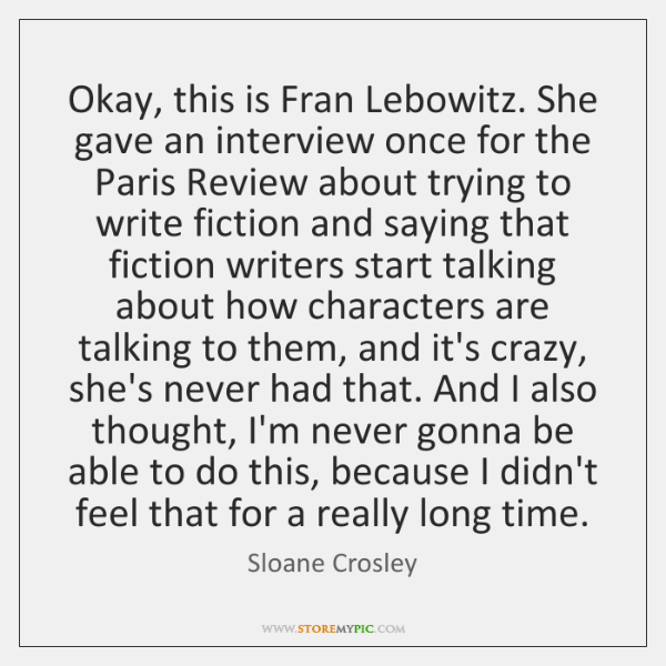 Okay, this is Fran Lebowitz. She gave an interview once for the ...